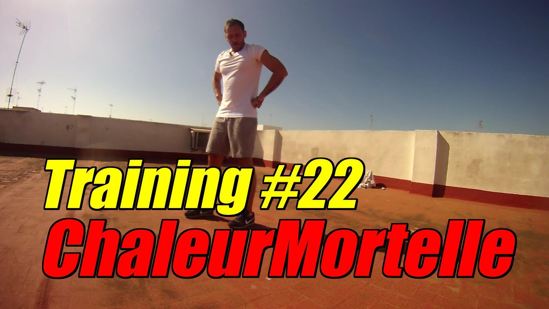 Training #22 – Chaleur Mortelle